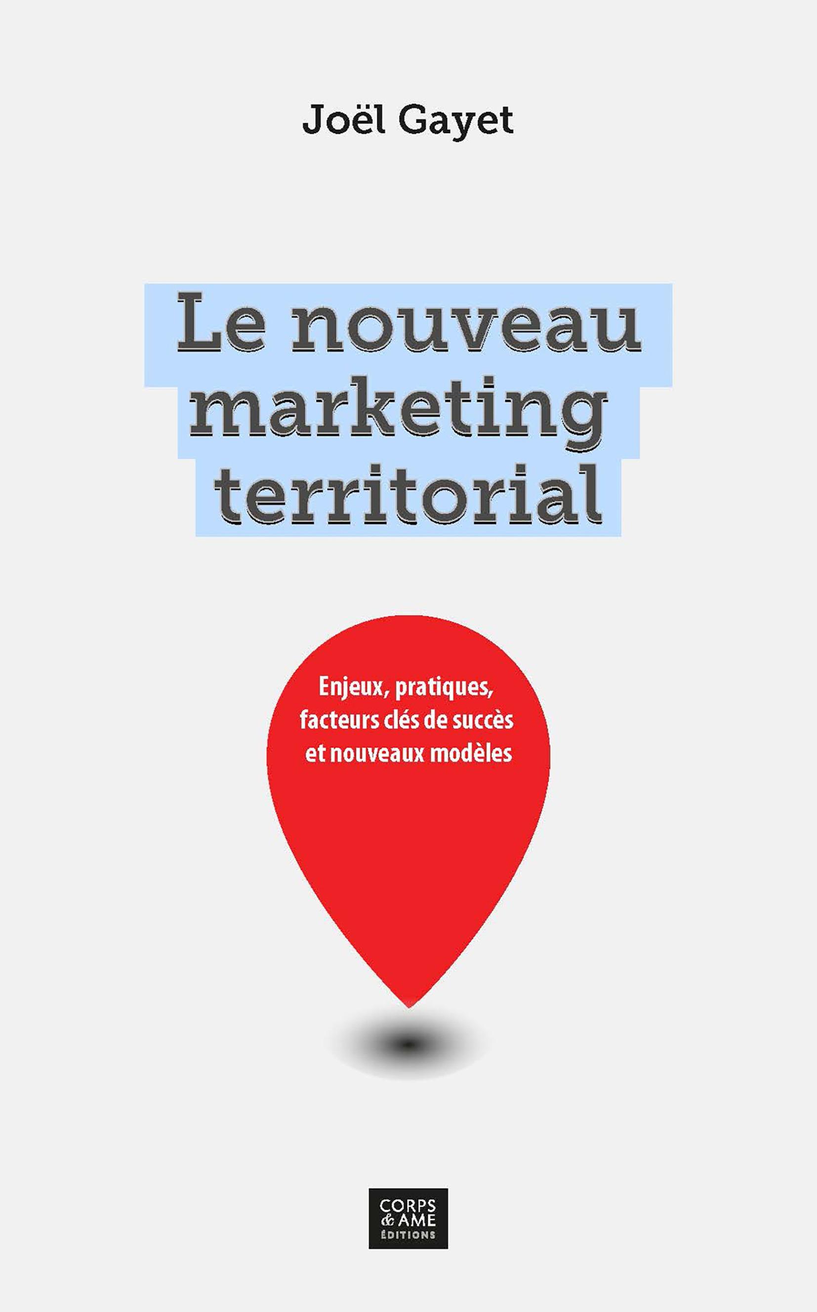 Le nouveau marketing territorial ; vers un marketing du lien ; enjeux, pratiques, facteurs clés de succès et nouveaux modèles