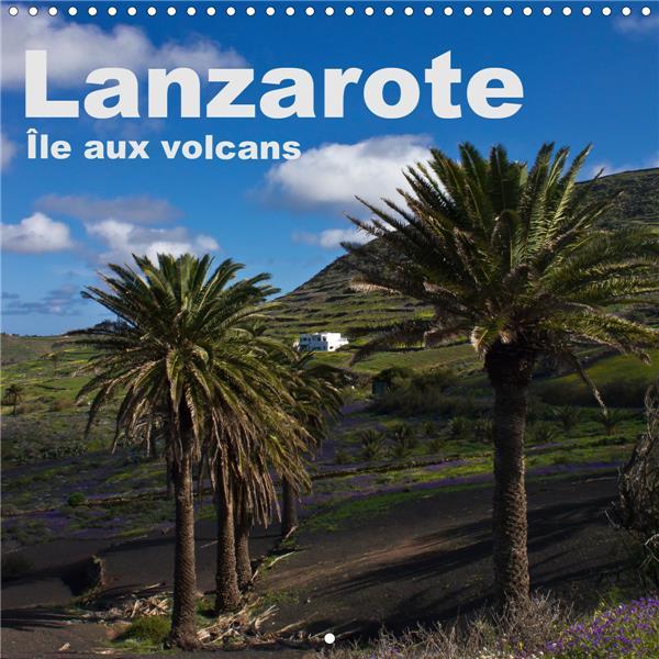 Lanzarote ; île aux volcans (édition 2020)