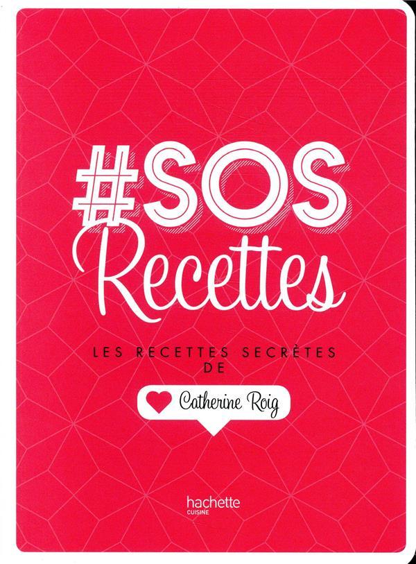 # sos recettes ; les recettes secrètes de Catherine Roig