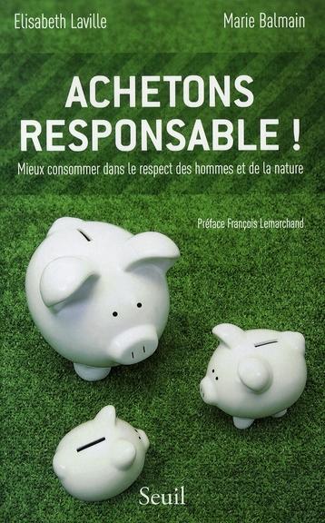 Achetons Responsable! Mieux Consommer Dans Le Respect Des Hommes Et De La Nature