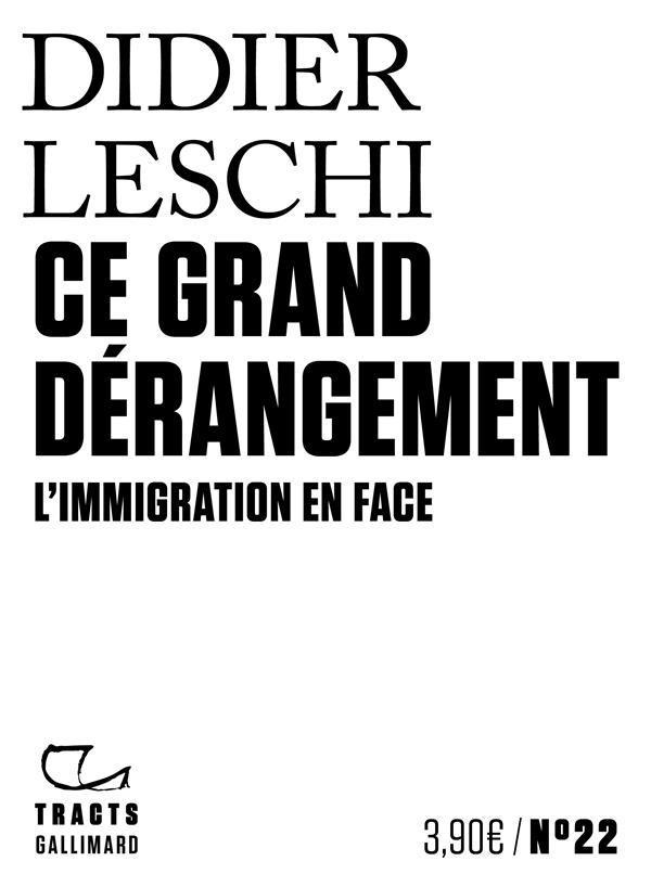 Ce grand dérangement ; l'immigration en face - Leschi Didier - Gallimard - Grand format - Librairie Gallimard PARIS