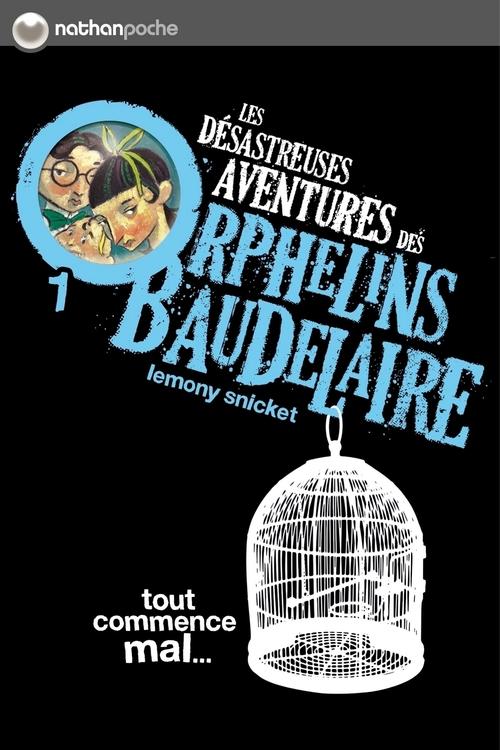 Les désastreuses aventures des orphelins Baudelaire t.1 ; tout commence mal...
