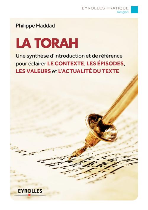 La Torah ; une synthèse d'introduction et de référence pour éclairer le contexte, les épisodes, les valeurs et l'actualité du texte