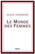 Le Monde des Femmes  - Alain Touraine