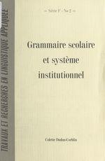 Grammaire scolaire et système institutionnel  - Colette Dudon-Corblin