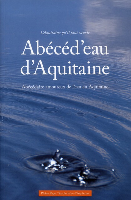 Abécéd'eau d'Aquitaine ; abécédaire amoureux de l'eau en Aquitaine