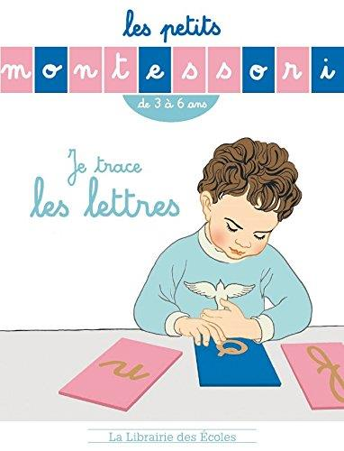 Les Petits Montessori ; Je Trace Les Lettres ; De 3 A 6 Ans
