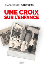 Vente Livre Numérique : Une croix sur l'enfance  - Jean-Pierre Sautreau