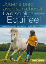 Jouer à pied avec son cheval, la méthode équifeel  - Natalia Chevtchenko - Natalia Chevchenko - Laura Morieras