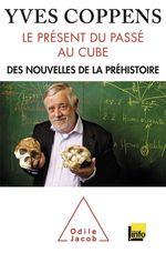 Vente Livre Numérique : Le Présent du passé au cube  - Yves Coppens