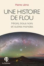 Vente EBooks : Une Histoire de flou. Miroirs, trous noirs et autres mondes  - Pierre Léna