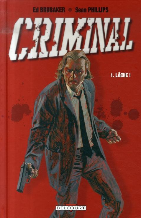 CRIMINAL T.1  -  LACHE ! BRUBAKER-E+PHILLIPS-