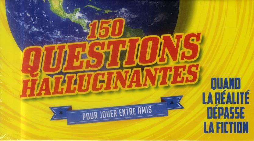 150 questions hallucinantes ; boîte