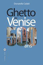 Ghetto de Venise, 500 ans  - Donatella Calabi