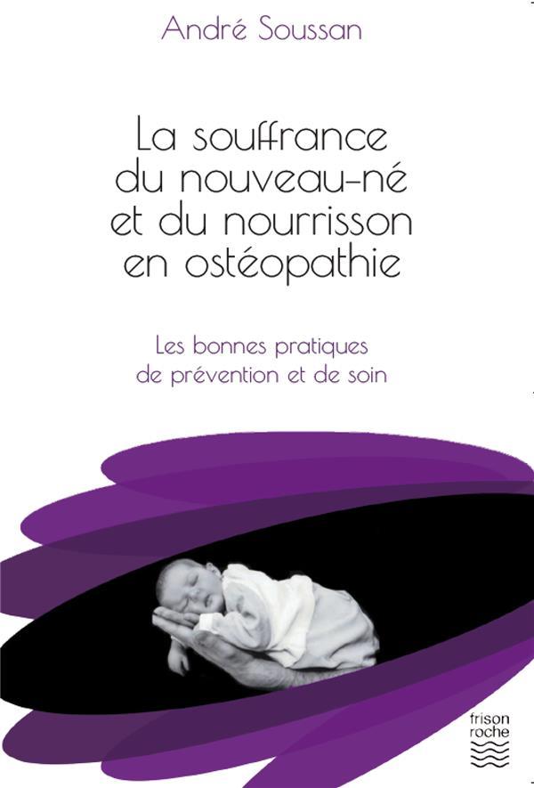 La souffrance du nouveau-né et du nourrisson en ostéopathie ; les bonnes pratiques de prévention et de soin