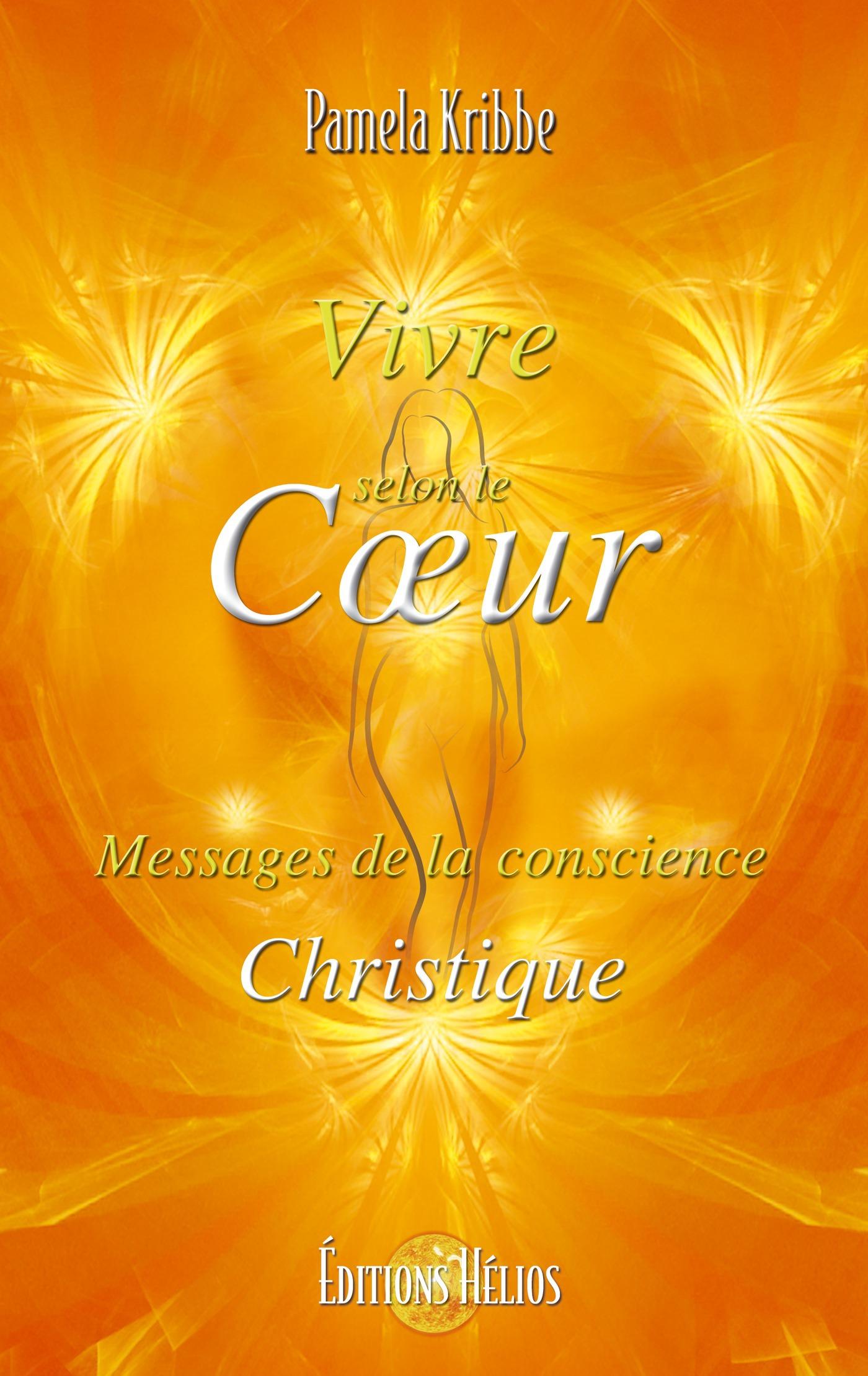 Vivre selon le coeur ; messages de la conscience christique