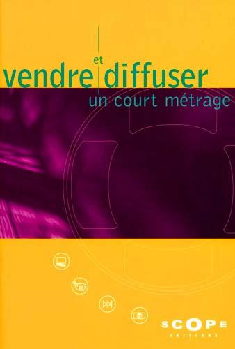 Vendre et diffuser un court metrage en france ; 2e edition