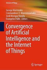 Convergence of Artificial Intelligence and the Internet of Things  - Jordi Mongay Batalla - Evangelos Pallis - Constandinos X. Mavromoustakis - George Mastorakis