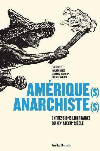 Amérique(s) anarchiste(s) ; expressions libertaires du XIXe au XXIe siècle
