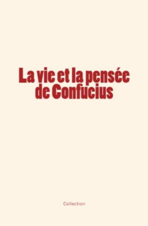 La vie et la pensée de Confucius
