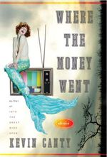 Where the Money Went  - Kevin Canty