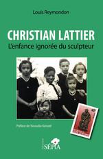 Vente EBooks : Christian Lattier. L'enfance ignorée du sculpteur  - Louis Reymondon