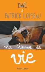 Ma chienne de vie  - Patrick Loiseau - Patrick Loiseau - DAVE - Dave - Patrick LOISEAU