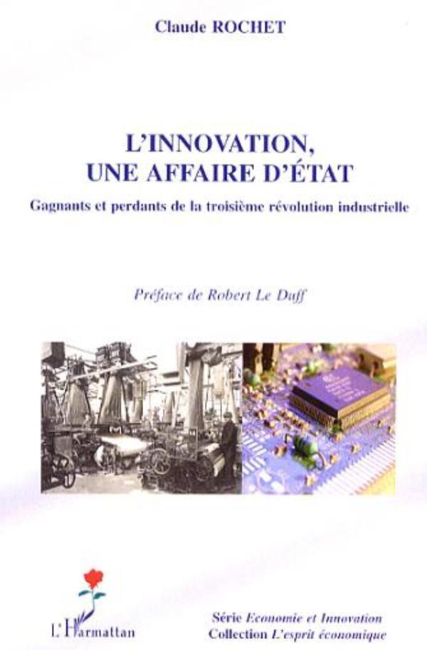L'Innovation, Une Affaire D'Etat ; Gagnants Et Perdants De La Troisieme Revolution Industrielle