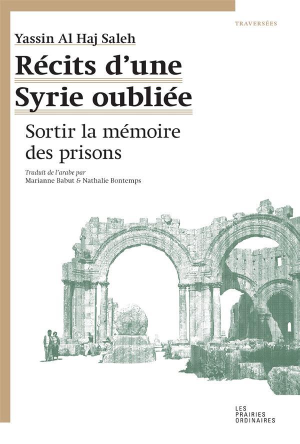 Récits d'une Syrie oubliée ; sortir la mémoire des prisons
