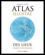 Atlas illustré des lieux inacessibles