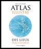 Atlas illustré des lieux inacessibles  - François Thierry