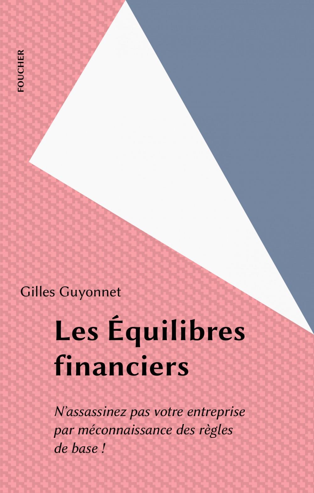 Les equilibres financiers ; n'assassinez pas votre entreprise par meconnaissance des reglements de base