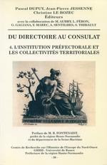 Du Directoire au Consulat 4. L'institution préfectorale et les collectivités territoriales  - Jean-Pierre Jessenne - Christine Le Bozec - Pascal Dupuy