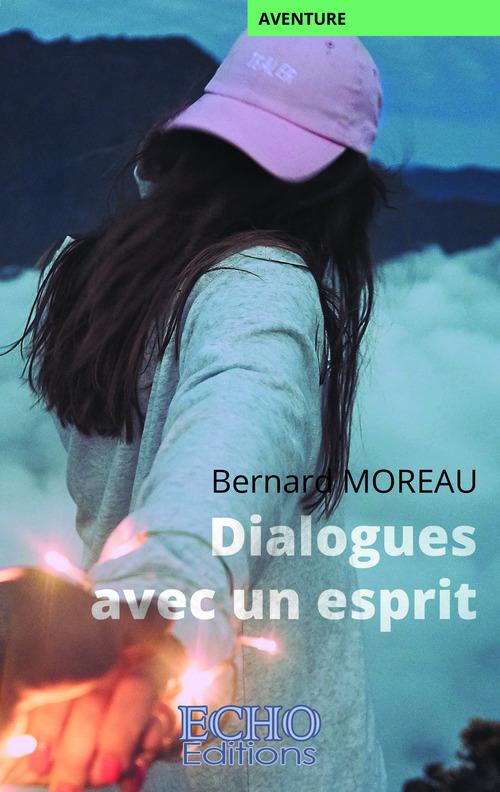 Dialogues avec un esprit  - Bernard Moreau