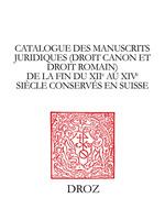 Catalogue des manuscrits juridiques (droit canon et droit romain) de la fin du XIIe auXIVesiècle conservés en Suisse  - Sven Stelling-Michaud