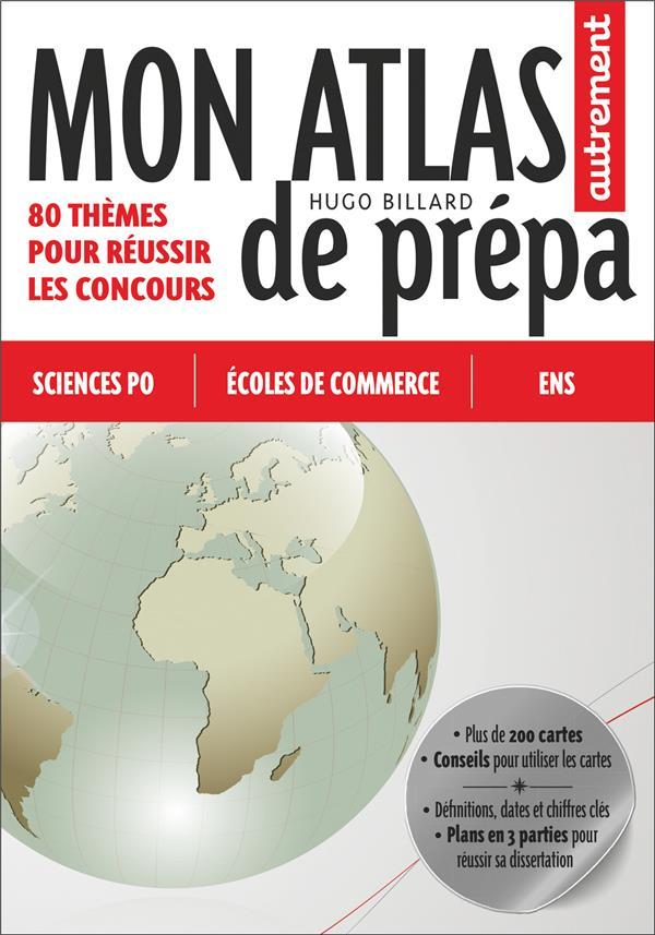 Mon atlas de prépa ; 80 thèmes pour réussir les concours