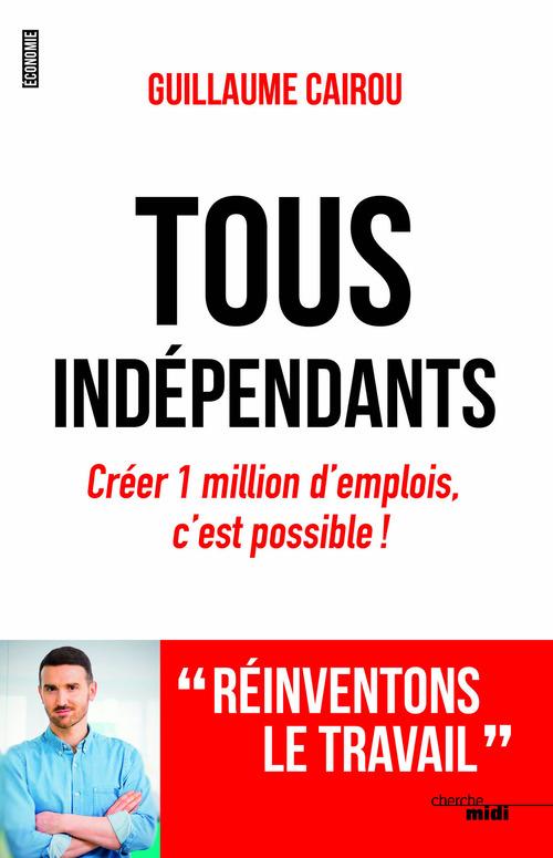 Tous indépendants ; créez 1 million d'emplois, c'est possible !
