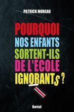 Vente EBooks : Pourquoi nos enfants sortent-ils de l'école ignorants ?  - Patrick Moreau