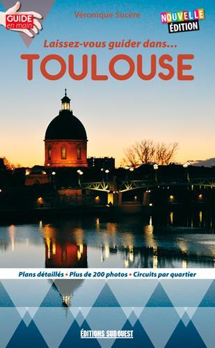 LAISSEZ-VOUS GUIDER DANS... ; Toulouse