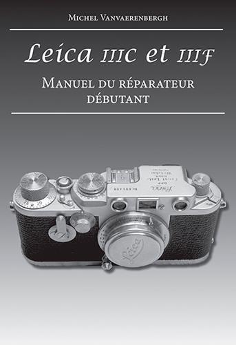 Leica IIIc et IIIf ; manuel du réparateur débutant