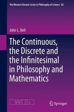 The Continuous, the Discrete and the Infinitesimal in Philosophy and Mathematics  - John L Bell