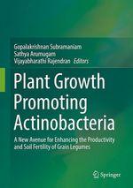 Plant Growth Promoting Actinobacteria  - Vijayabharathi Rajendran - Gopalakrishnan Subramaniam - Sathya Arumugam