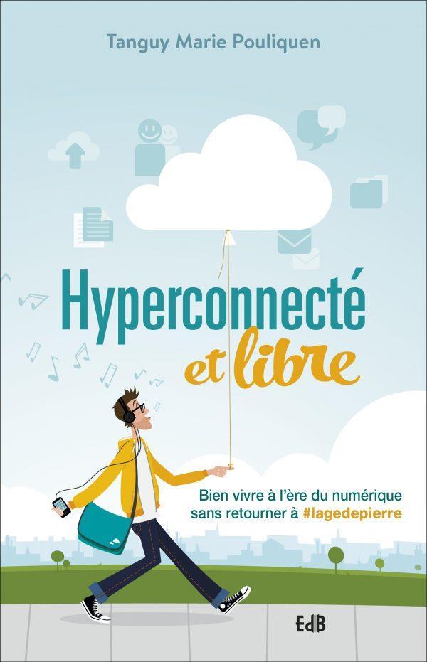 Hyperconnecté et libre ; bien vivre à l'ère du numérique sans retourner à #lagedepierre