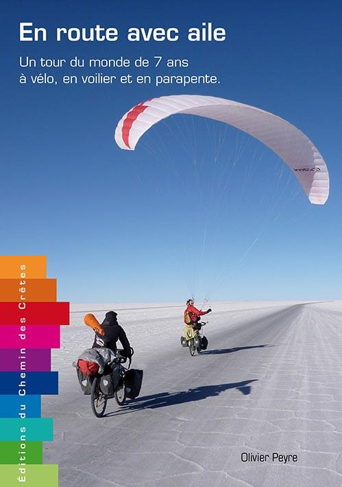 En route avec aile ; un tour du monde de 7 ans à vélo, en voilier et en parapente