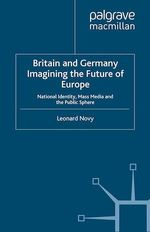 Britain and Germany Imagining the Future of Europe  - L. Novy