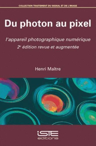 Du photon au pixel ; l'appareil photographique numérique (2e édition)