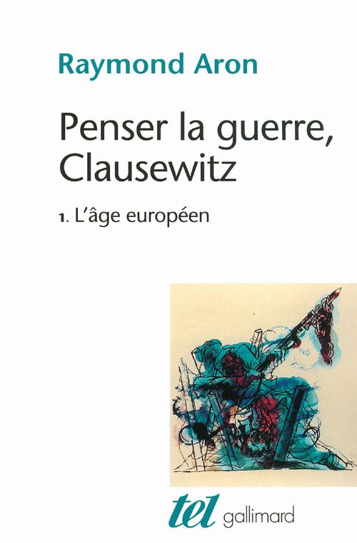Penser la guerre, Clausewitz t.1 ; l'âge européen