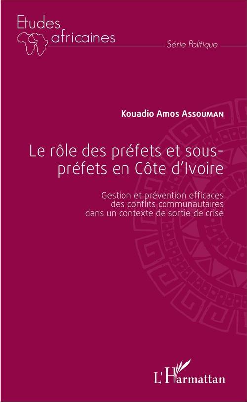 Le rôle des préfets et sous-préfets en Côte d'Ivoire ; gestion et prévention efficaces des conflits communautaires dans un contexte de sortie de crise