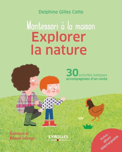 Montessori à la maison ; explorer la nature ; 30 activités ludiques accompagnées d'un conte (édition 2017)