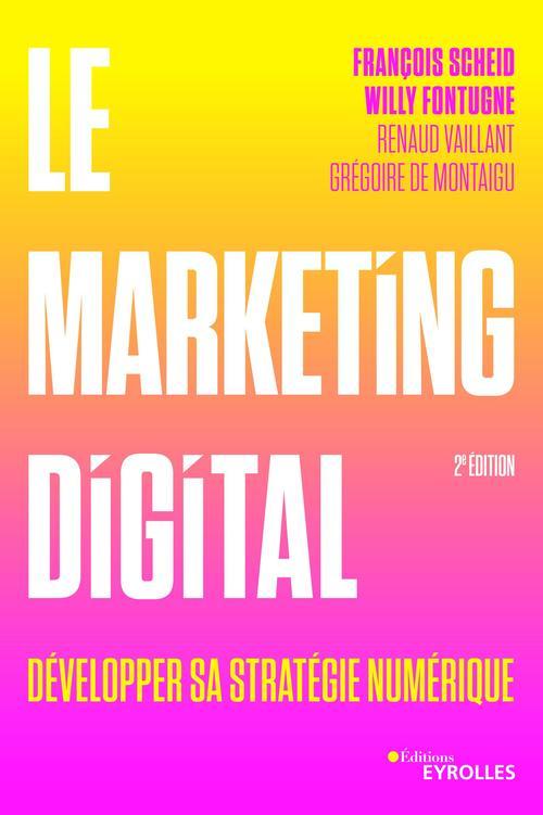 Le marketing digital ; développer sa stratégie à l'ère numérique. (2e édition)